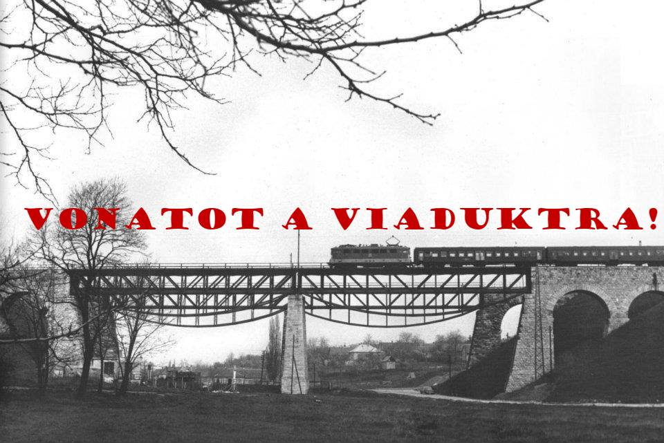 Vonatot a viaduktra!